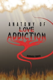 Anatomy of Love Addiction ebook by Barbara Fonger