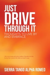 Just Drive through It - Thoughts to Live By and Embrace ebook by Sierra Tango Alpha Romeo