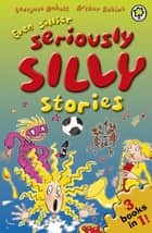 Even Sillier Seriously Silly Stories! ebook by Laurence Anholt, Arthur Robins