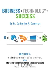 Business + Technology = Success - 7 Technology Topics Today for Tomorrow ebook by Dr. Catherine A. Cameron