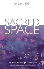 Sacred Space for Lent 2021 ebook by The Irish Jesuits