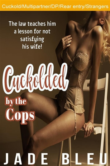 Cuckolded by the Cops ebook by Jade Bleu