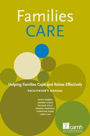 Families CARE: Helping Families Cope and Relate Effectively - Facilitator's Manual ebook by Sukhi Bubbra,Christine Sloss