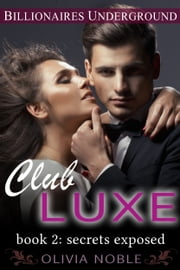 Club Luxe 2: Secrets Exposed ebook by Olivia Noble