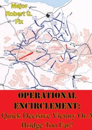 Operational Encirclement: Quick Decisive Victory Or A Bridge Too Far?