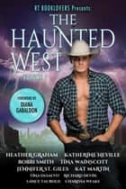 RT Booklovers Presents: Haunted West - RT BOOKLOVERS Presents:, #1 ebook by Heather Graham, Katherine Neville, Bobbi Smith,...