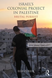 Israel's Colonial Project in Palestine - Brutal Pursuit ebook by Elia Zureik