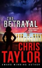 The Betrayal ebook by Chris Taylor