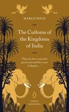 The Customs of the Kingdoms of India ebook by Marco Polo