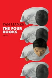 The Four Books - A Novel ebook by Yan Lianke,Carlos Rojas