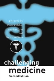 Challenging Medicine ebook by David Kelleher,Jonathan Gabe,Gareth Williams