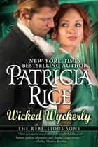 Wicked Wyckerly - A Rebellious Sons Novel ebook by Patricia Rice