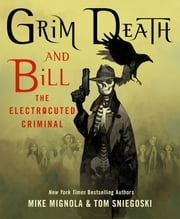 Grim Death and Bill the Electrocuted Criminal ebook by Mike Mignola,Tom Sniegoski