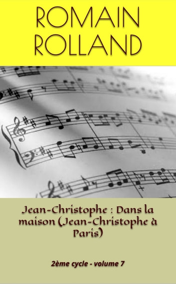 Jean-Christophe : Dans la maison (Jean-Christophe à Paris) - 2ème cycle - volume 7 ebook by Romain Rolland