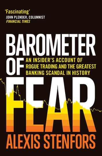 Barometer of Fear - An Insiders Account of Rogue Trading and the Greatest Banking Scandal in History ebook by Alexis Stenfors