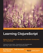 Learning ClojureScript ebook by Rafik Naccache,W. David Jarvis,Allen Rohner