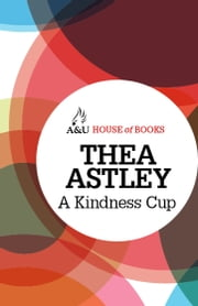 A Kindness Cup ebook by Thea Astley