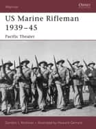 US Marine Rifleman 1939?45 ebook by Gordon L. Rottman,Howard Gerrard