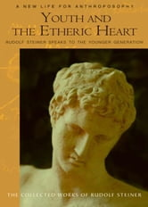 Youth and the Etheric Heart ebook by Rudolf Steiner, Christopher Bamford