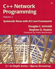C++ Network Programming, Volume 2 - Systematic Reuse with ACE and Frameworks ebook by Douglas Schmidt,Stephen D. Huston