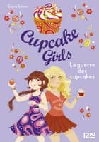 Cupcake Girls - tome 9 : La guerre des cupcakes ebook by Christine BOUCHAREINE, Coco SIMON