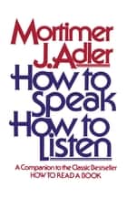 How to Speak How to Listen ebook by Mortimer J. Adler