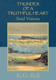 Thunder Of A Truthful Heart - Soul Visions ebook by K.G. Bell