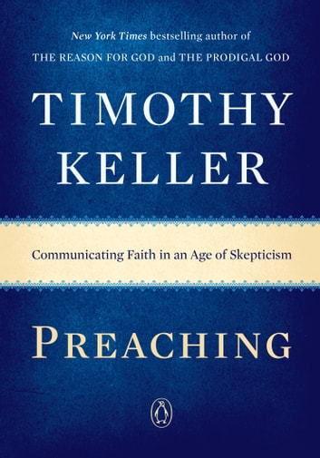 Preaching - Communicating Faith in an Age of Skepticism 電子書 by Timothy Keller