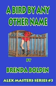 Bird by Any Other name: Alex Masters Series Vol. 3 ebook by Brenda Boldin