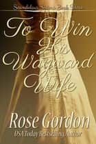 To Win His Wayward Wife (Historical Regency Romance) ebook by Rose Gordon