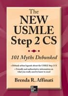 The New USMLE Step 2 CS: 101 Myths Debunked ebook by Brenda R. Affinati