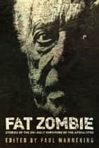 Fat Zombie - Stories of Unlikely Survivors from the Apocalypse ebook by Paul Mannering