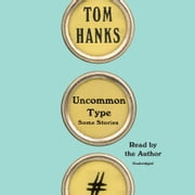 Uncommon Type - Some Stories audiobook by Tom Hanks