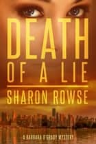 Death of a Lie - A Barbara O'Grady Mystery ebook by Sharon Rowse