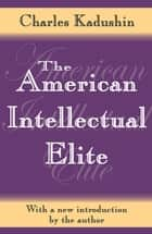 The American Intellectual Elite ebook by John Sommer