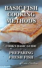 Basic Fish Cooking Methods: A No Frills Guide to Preparing Fresh Fish ebook by Renee Shelton