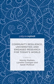 Community Resilience, Universities and Engaged Research for Today's World ebook by W. Madsen,L. Costigan,S. McNicol,Roland Turner