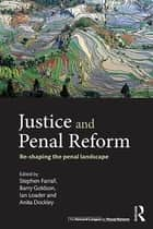Justice and Penal Reform ebook by Stephen Farrall,Barry Goldson,Ian Loader,Anita Dockley
