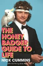The Honey Badger Guide to Life 電子書 by Nick Cummins