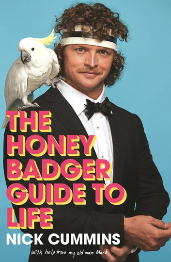 The Honey Badger Guide to Life ebook by Nick Cummins