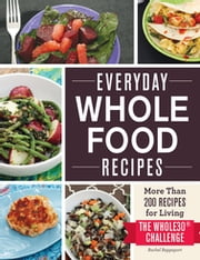 Everyday Whole Food Recipes - More Than 200 Recipes for Living the Whole 30 Challenge ebook by Rachel Rappaport