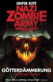 Nazi Zombie Army: Gotterdammerung ebook by Jonathan Green