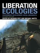 Liberation Ecologies - Environment, Development and Social Movements ebook by Richard Peet, Michael Watts