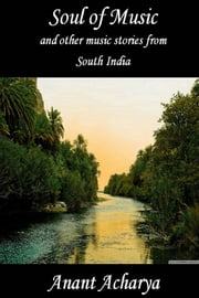 Soul of Music and other music stories from South India ebook by Anant Acharya