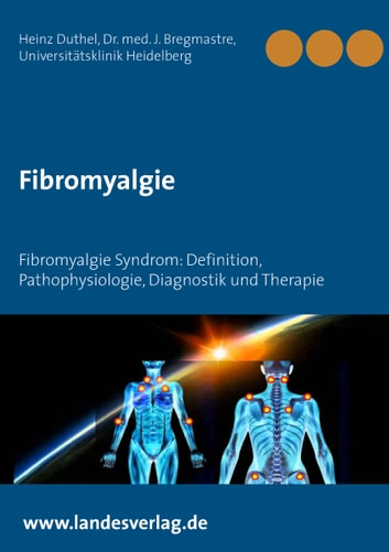 Fibromyalgie - Fibromyalgie Syndrom: Definition, Pathophysiologie, Diagnostik und Therapie ebook by Heinz Duthel