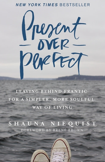 Present Over Perfect - Leaving Behind Frantic for a Simpler, More Soulful Way of Living ebook by Shauna Niequist