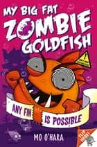My Big Fat Zombie Goldfish: Any Fin Is Possible: Book 4 ebook by Mo O'Hara
