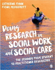 Doing Research in Social Work and Social Care - The Journey from Student to Practitioner Researcher ebook by Dr. Catherine Flynn,Fiona McDermott