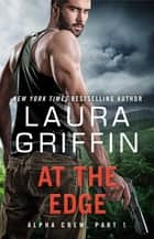 At the Edge - Alpha Crew Part 1 ebook by Laura Griffin