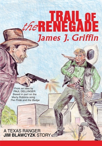Trail of the Renegade - A Texas Ranger Jim Blawcyzk Story ebook by James Griffin